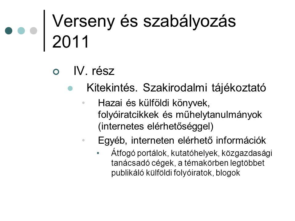 Verseny és szabályozás 2011 IV. rész Kitekintés. Szakirodalmi tájékoztató Hazai és külföldi könyvek, folyóiratcikkek és műhelytanulmányok (internetes