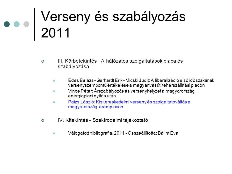Verseny és szabályozás 2011 III. Körbetekintés - A hálózatos szolgáltatások piaca és szabályozása Édes Balázs–Gerhardt Erik–Micski Judit: A liberalizá