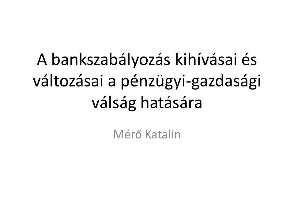 Válságtanulságok –bankszabályozási-, és felügyelési hibák a válság előtt Az egyes bankokra fókuszáló mikroprudenciális szabályozás nem képes megakadályozni a rendszerszintű bankválságokat A bankok tőkéje jelentősen felhígult, a szabályozás olyan forrásokat is elfogadott tőkének, amiknek nem volt megfelelő a veszteségviselő képessége A válság előtt a likviditás szabályozása feleslegesnek tűnt A banki vezetők javadalmazási rendszere erkölcsi kockázatot keletkeztetett A bankfelügyelés intézményi rendszere nem volt alkalmas a válság megelőzésére REAKCIÓ: számos új szabályozó elem kidolgozása