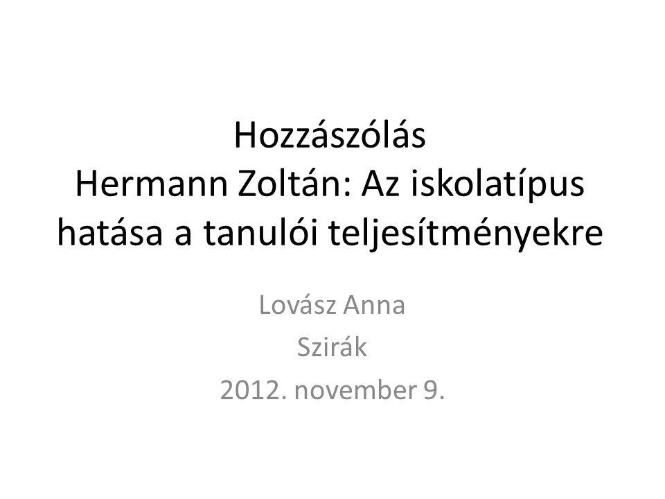 Hozzászólás Hermann Zoltán: Az iskolatípus hatása a tanulói teljesítményekre Lovász Anna Szirák 2012.