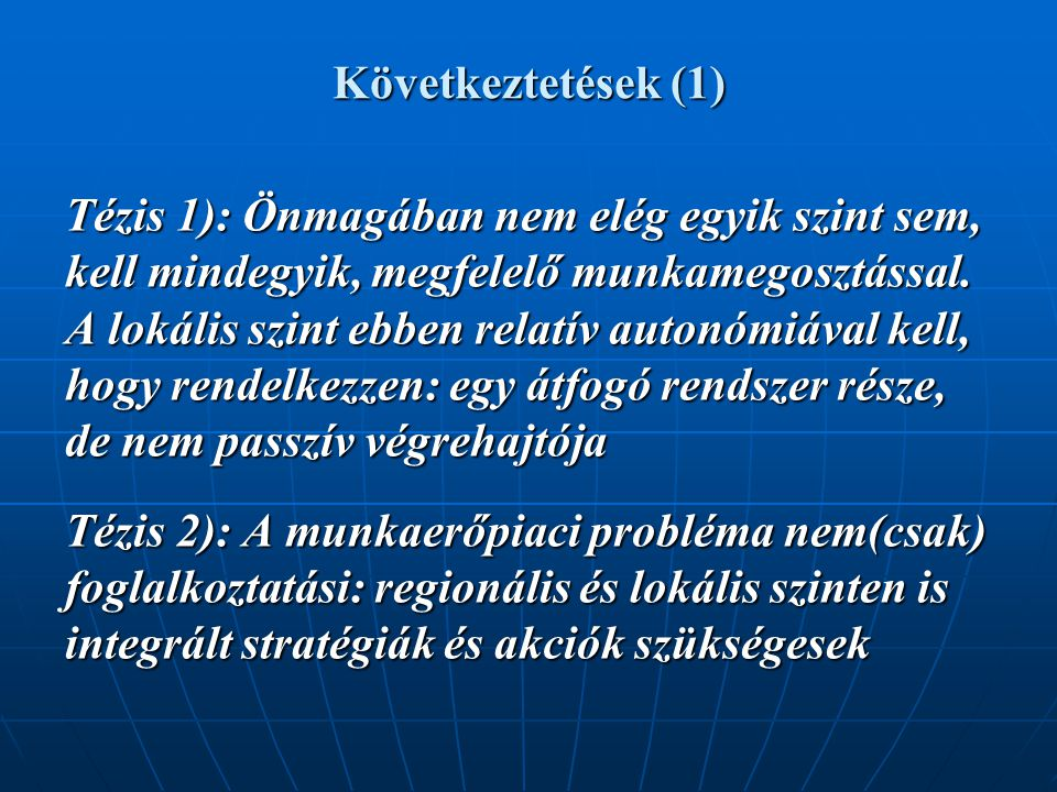 Következtetések (1) Tézis 1): Önmagában nem elég egyik szint sem, kell mindegyik, megfelelő munkamegosztással.