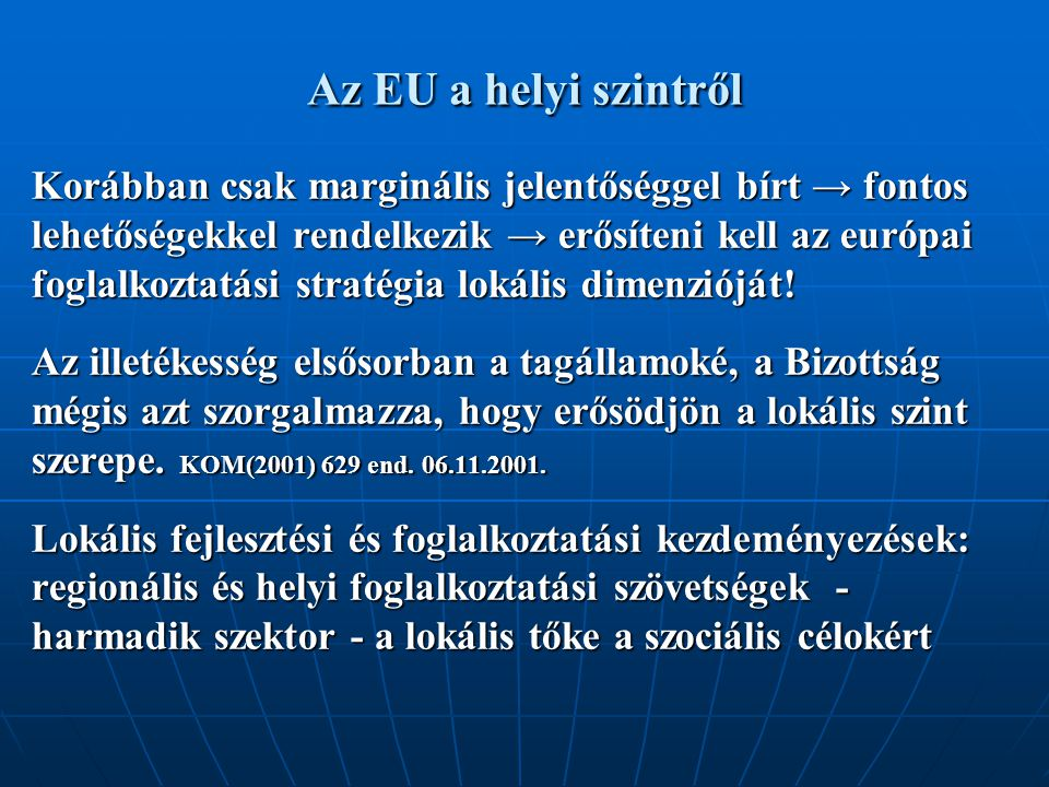 Az EU a helyi szintről Korábban csak marginális jelentőséggel bírt → fontos lehetőségekkel rendelkezik → erősíteni kell az európai foglalkoztatási stratégia lokális dimenzióját.