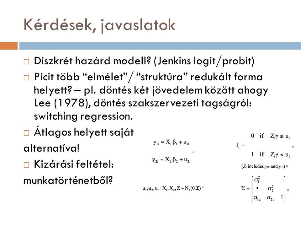 """Kérdések, javaslatok  Diszkrét hazárd modell? (Jenkins logit/probit)  Picit több """"elmélet""""/ """"struktúra"""" redukált forma helyett? – pl. döntés két jöv"""