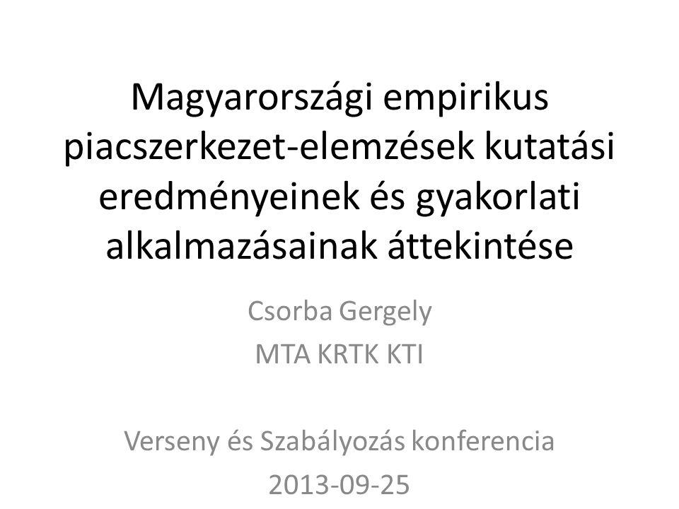 Magyarországi empirikus piacszerkezet-elemzések kutatási eredményeinek és gyakorlati alkalmazásainak áttekintése Csorba Gergely MTA KRTK KTI Verseny és Szabályozás konferencia 2013-09-25