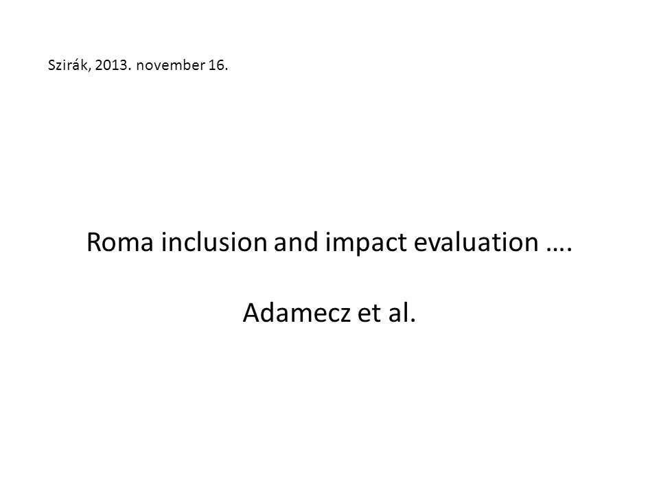 Roma inclusion and impact evaluation …. Adamecz et al. Szirák, 2013. november 16.