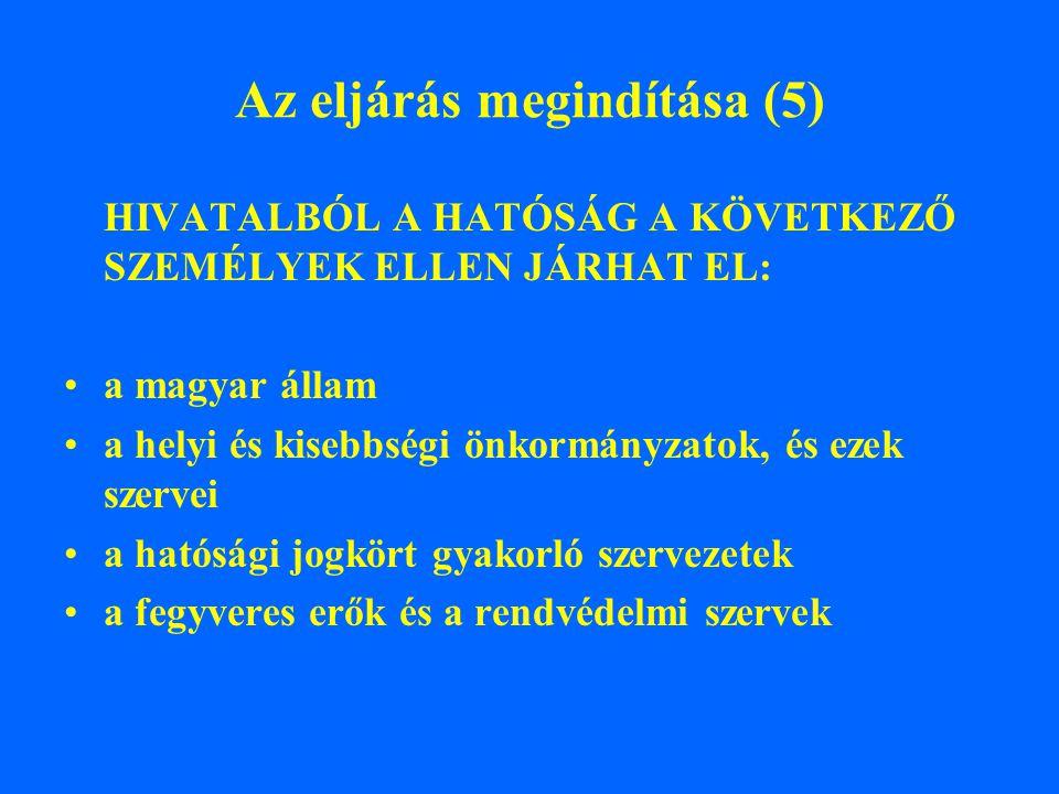 Az eljárás megindítása (5) HIVATALBÓL A HATÓSÁG A KÖVETKEZŐ SZEMÉLYEK ELLEN JÁRHAT EL: a magyar állam a helyi és kisebbségi önkormányzatok, és ezek sz