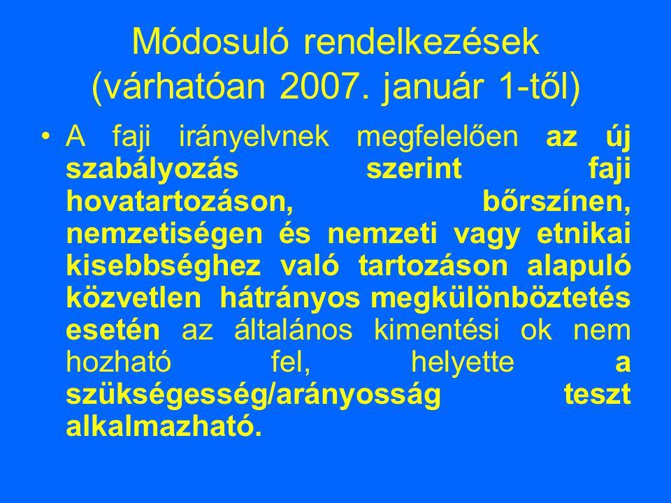 Módosuló rendelkezések (várhatóan 2007. január 1-től) A faji irányelvnek megfelelően az új szabályozás szerint faji hovatartozáson, bőrszínen, nemzeti