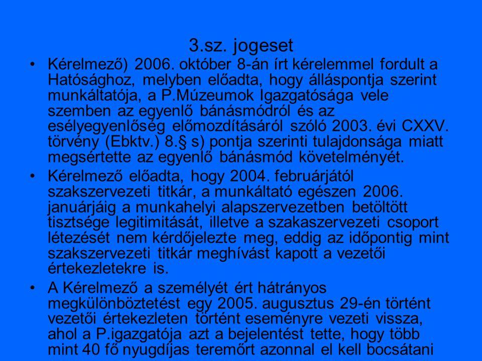 3.sz. jogeset Kérelmező) 2006. október 8-án írt kérelemmel fordult a Hatósághoz, melyben előadta, hogy álláspontja szerint munkáltatója, a P.Múzeumok