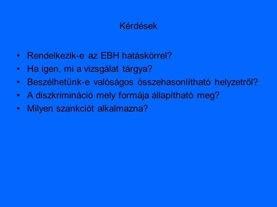 Kérdések Rendelkezik-e az EBH hatáskörrel? Ha igen, mi a vizsgálat tárgya? Beszélhetünk-e valóságos összehasonlítható helyzetről? A diszkrimináció mel