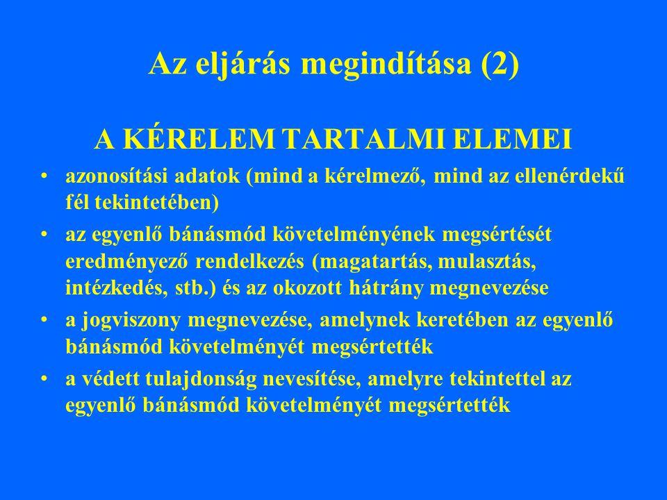 Az eljárás megindítása (3) KÉRELEM ALAPJÁN ELJÁRÁS INDÍTHATÓ AZ ALÁBBIAK ELLEN: magyar állam helyi és kisebbségi önkormány- zatok és ezek szervei hatósági jogkört gyakorló szervezetek fegyveres erők, rendvédelmi szervek közalapítványok köztestületek közszolgáltatást nyújtó szerve- zetek oktatási intézmények szociális, gyermekvédelmi gon- doskodást, ill.