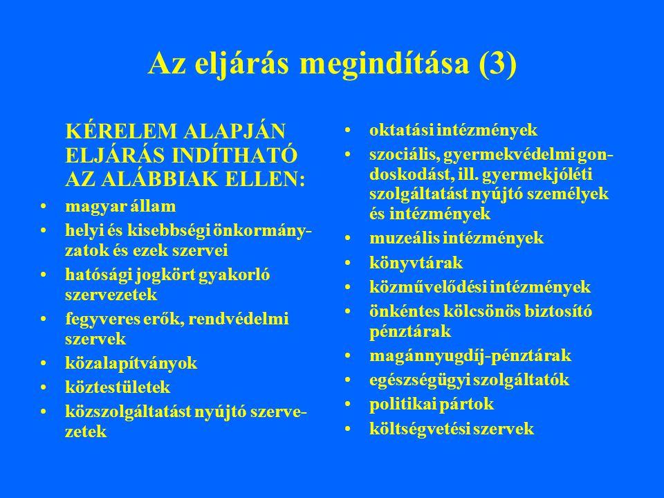 Az eljárás megindítása (3) KÉRELEM ALAPJÁN ELJÁRÁS INDÍTHATÓ AZ ALÁBBIAK ELLEN: magyar állam helyi és kisebbségi önkormány- zatok és ezek szervei ható