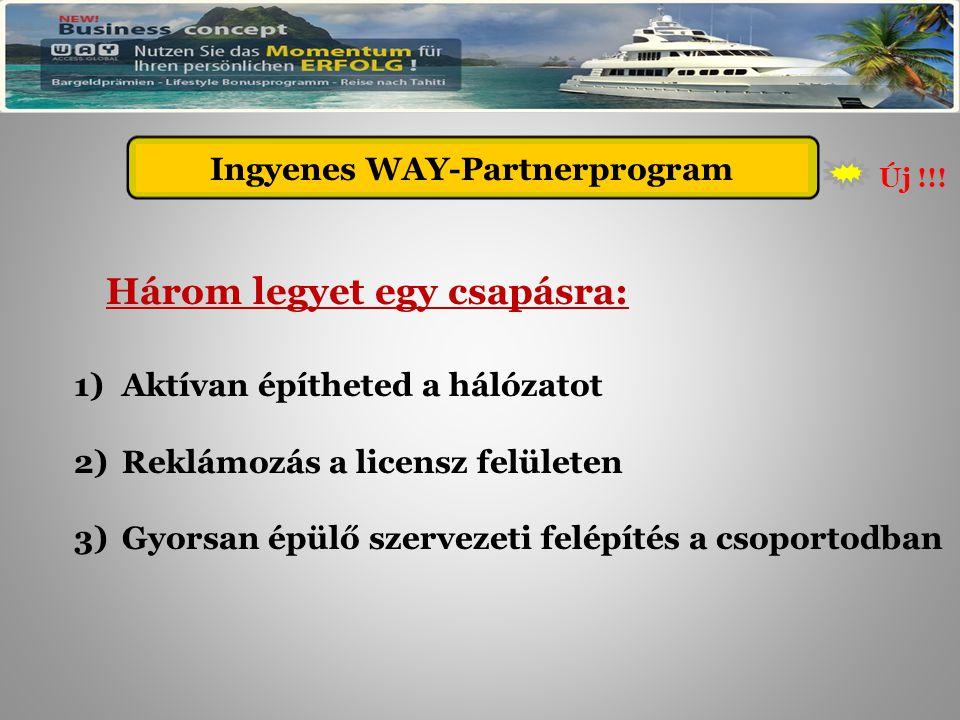 Kostenloses WAY - Partnerprogramm Három legyet egy csapásra: 1)Aktívan építheted a hálózatot 2)Reklámozás a licensz felületen 3)Gyorsan épülő szervezeti felépítés a csoportodban Új !!.