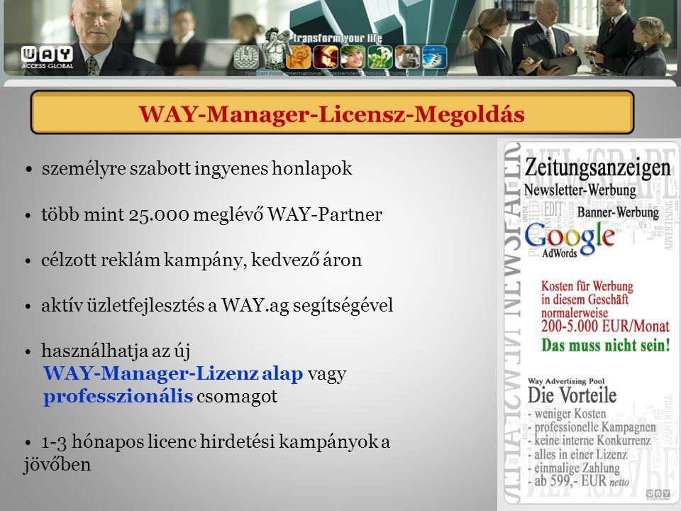 WAY-Manager-Lizenz - Lösungen személyre szabott ingyenes honlapok több mint 25.000 meglévő WAY-Partner célzott reklám kampány, kedvező áron aktív üzletfejlesztés a WAY.ag segítségével használhatja az új WAY-Manager-Lizenz alap vagy professzionális csomagot 1-3 hónapos licenc hirdetési kampányok a jövőben WAY-Manager-Licensz-Megoldás