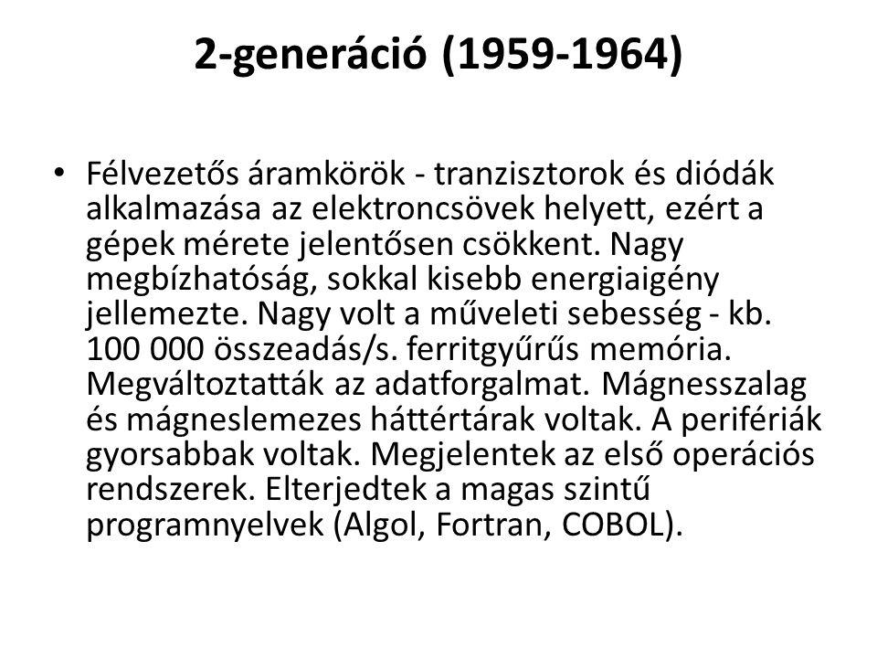 2-generáció (1959-1964) Félvezetős áramkörök - tranzisztorok és diódák alkalmazása az elektroncsövek helyett, ezért a gépek mérete jelentősen csökkent