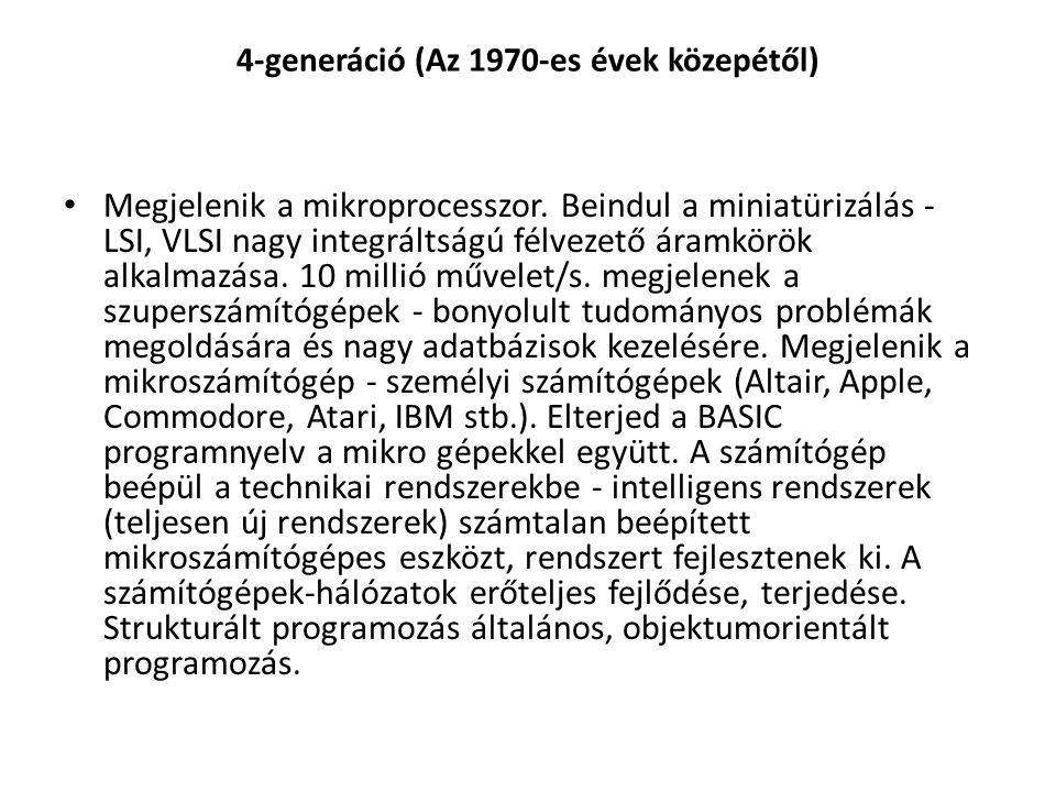 4-generáció (Az 1970-es évek közepétől) Megjelenik a mikroprocesszor. Beindul a miniatürizálás - LSI, VLSI nagy integráltságú félvezető áramkörök alka