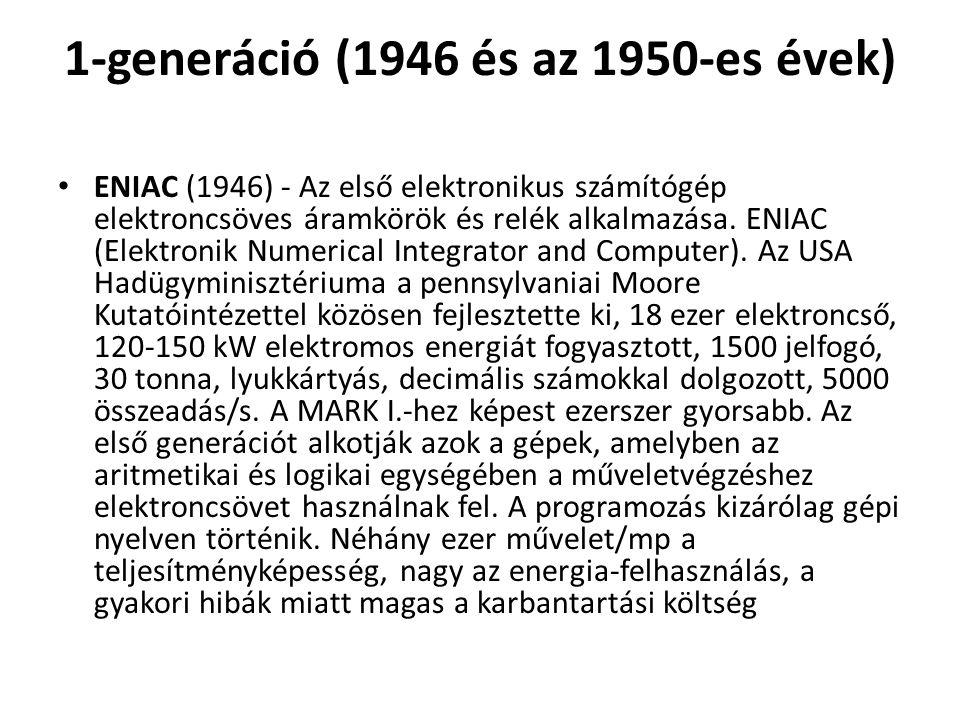 1-generáció (1946 és az 1950-es évek) ENIAC (1946) - Az első elektronikus számítógép elektroncsöves áramkörök és relék alkalmazása. ENIAC (Elektronik