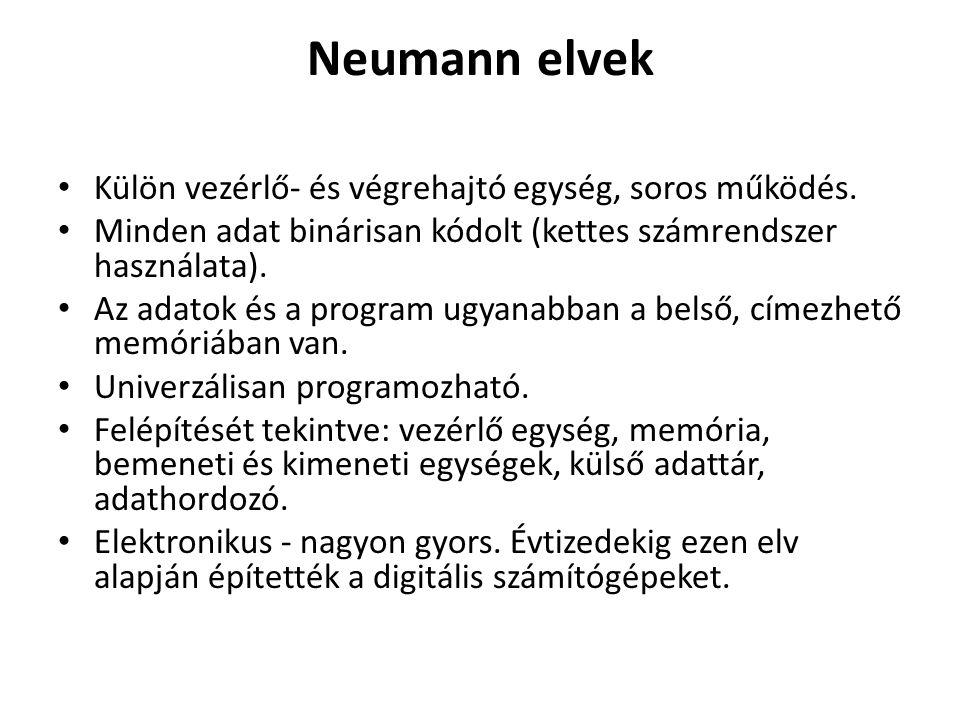 Neumann elvek Külön vezérlő- és végrehajtó egység, soros működés. Minden adat binárisan kódolt (kettes számrendszer használata). Az adatok és a progra