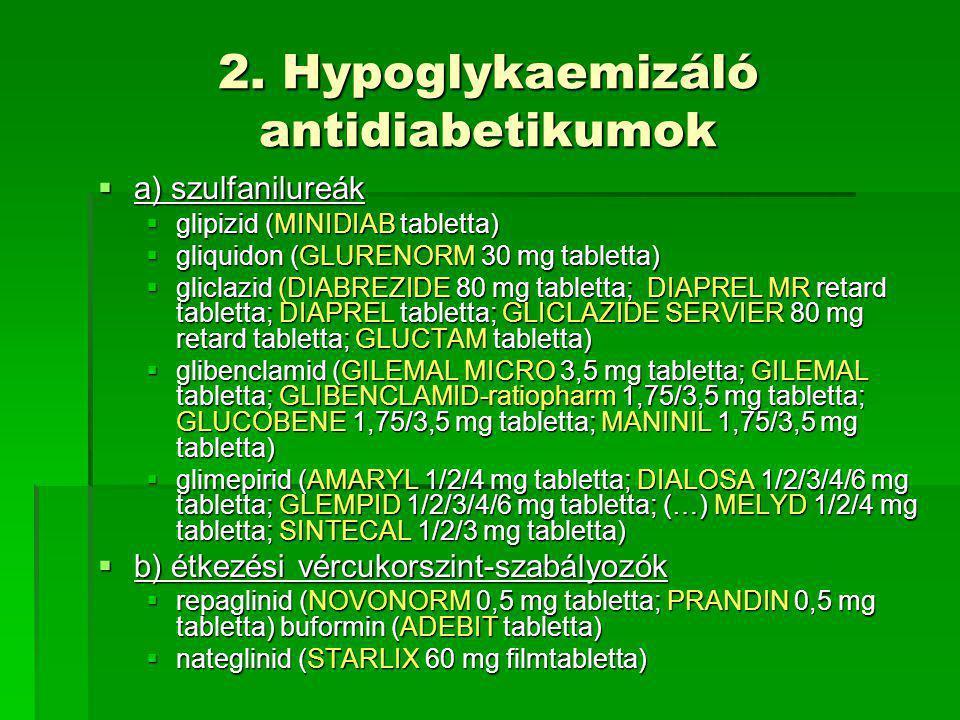 2. Hypoglykaemizáló antidiabetikumok  a) szulfanilureák  glipizid (MINIDIAB tabletta)  gliquidon (GLURENORM 30 mg tabletta)  gliclazid (DIABREZIDE