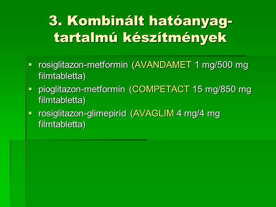 3. Kombinált hatóanyag- tartalmú készítmények  rosiglitazon-metformin (AVANDAMET 1 mg/500 mg filmtabletta)  pioglitazon-metformin (COMPETACT 15 mg/8