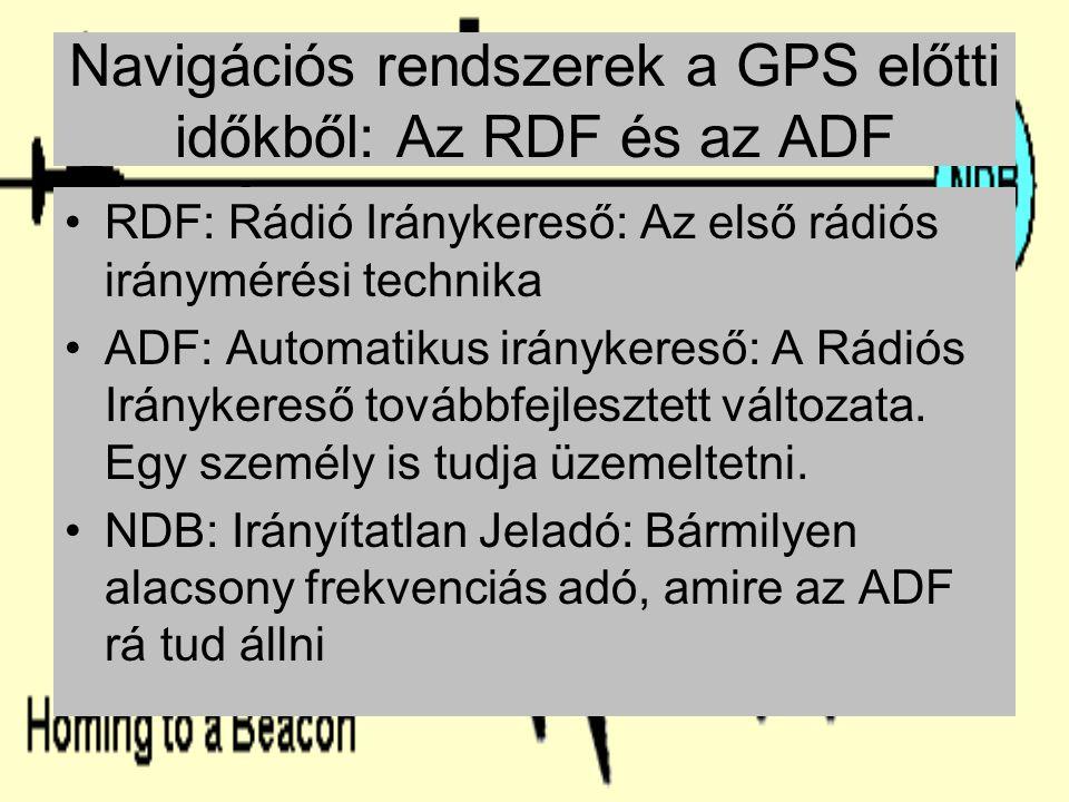 Navigációs rendszerek a GPS előtti időkből: Az RDF és az ADF RDF: Rádió Iránykereső: Az első rádiós iránymérési technika ADF: Automatikus iránykereső: A Rádiós Iránykereső továbbfejlesztett változata.