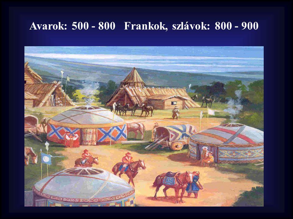 Avarok: 500 - 800 Frankok, szlávok: 800 - 900