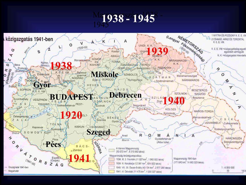 1920 Pécs Győr Szeged Debrecen Miskolc 1938 1939 1940 1941 BUDAPEST Magyarország 1938 - 1945 1938 - 1945