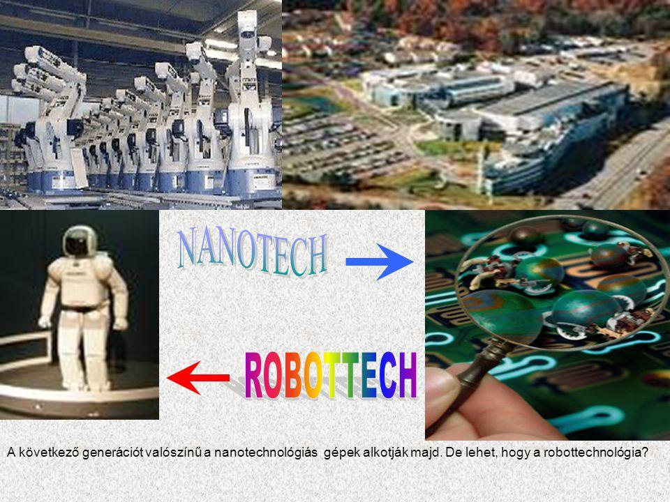 A következő generációt valószínű a nanotechnológiás gépek alkotják majd.