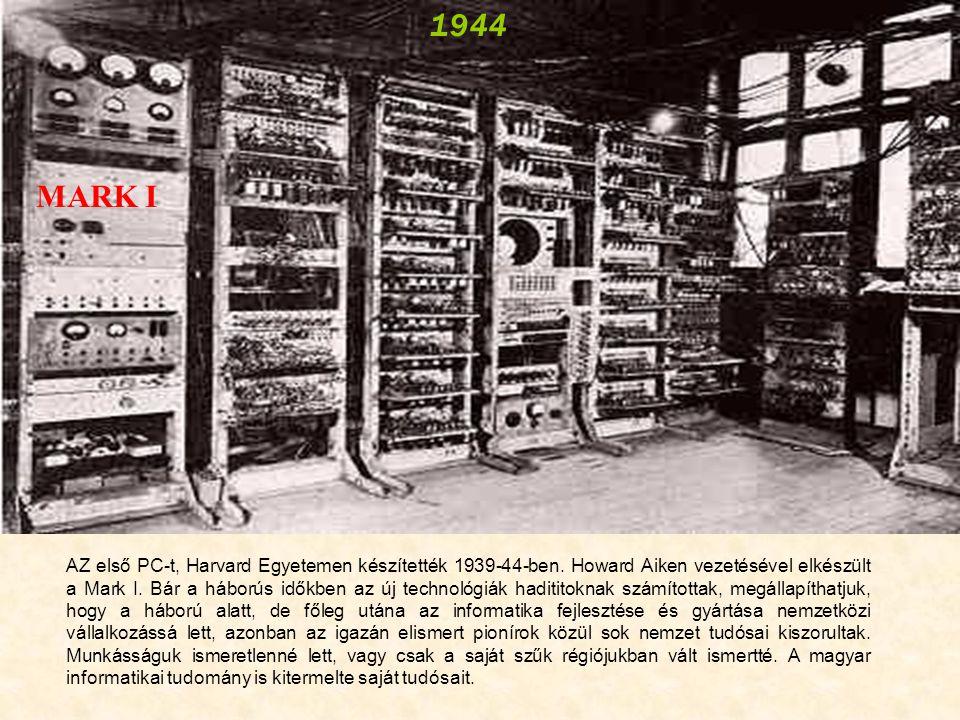 AZ első PC-t, Harvard Egyetemen készítették 1939-44-ben.