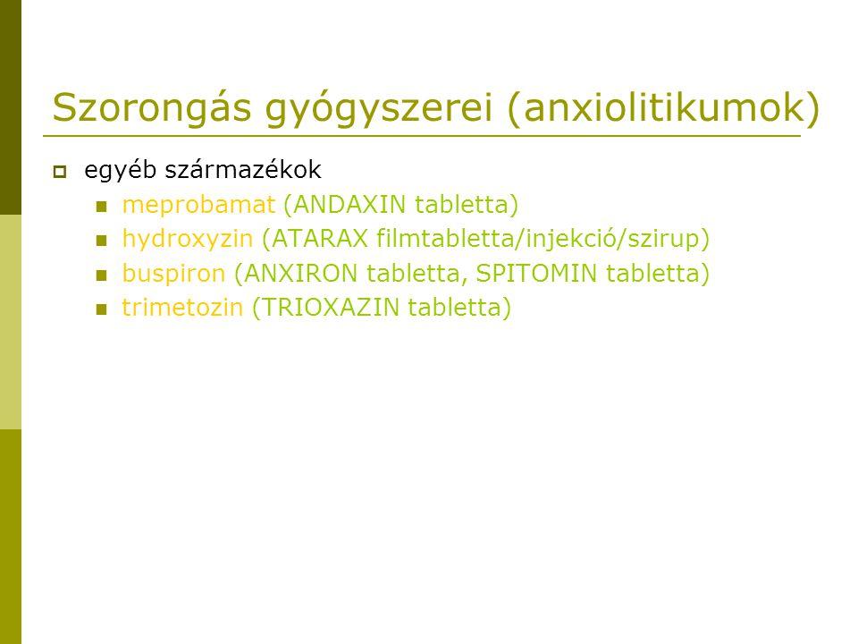 Szorongás gyógyszerei (anxiolitikumok)  egyéb származékok meprobamat (ANDAXIN tabletta) hydroxyzin (ATARAX filmtabletta/injekció/szirup) buspiron (ANXIRON tabletta, SPITOMIN tabletta) trimetozin (TRIOXAZIN tabletta)