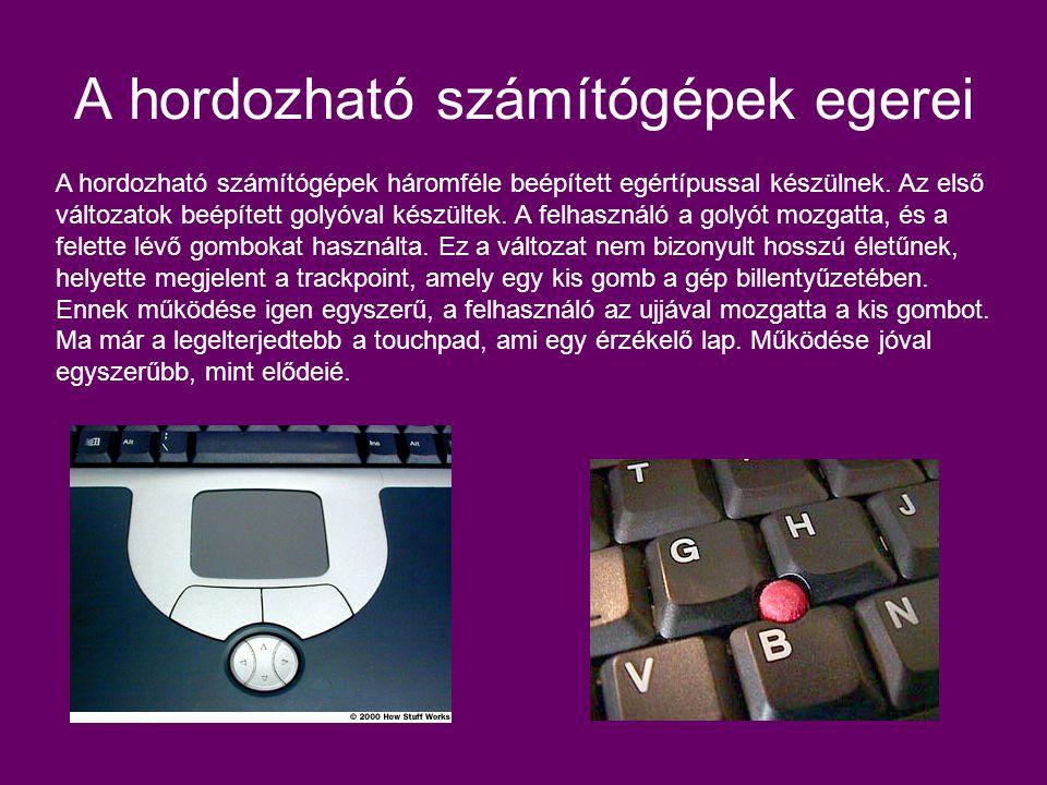 A hordozható számítógépek egerei A hordozható számítógépek háromféle beépített egértípussal készülnek. Az első változatok beépített golyóval készültek