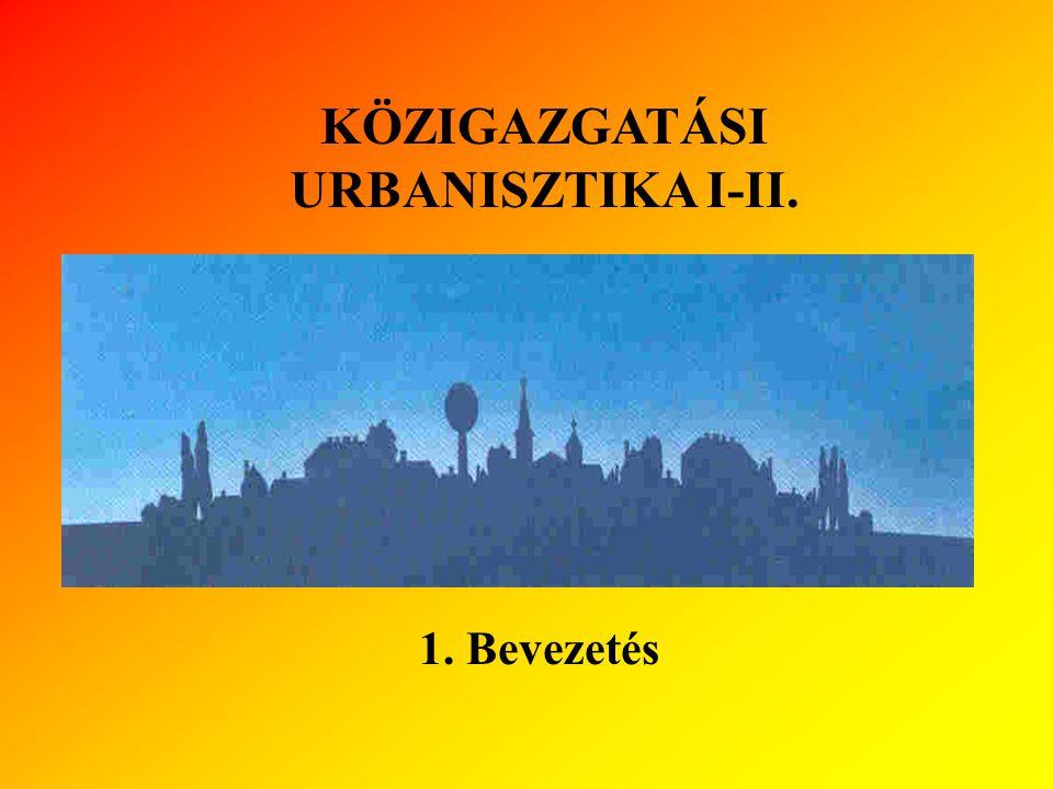 KÖZIGAZGATÁSI URBANISZTIKA I-II. 1. Bevezetés