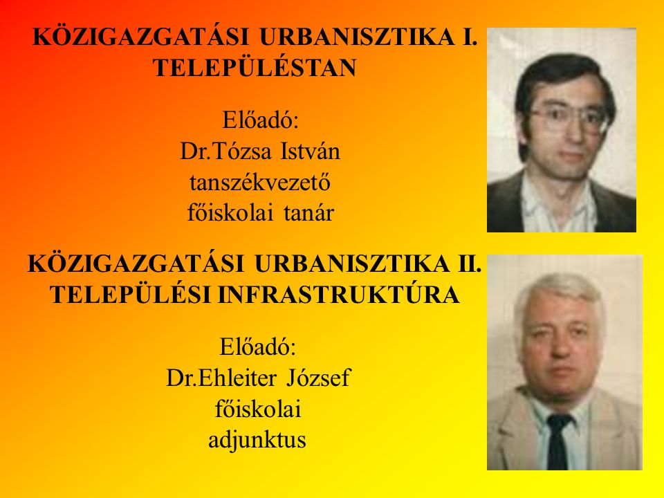 Előadó: Dr.Tózsa István tanszékvezető főiskolai tanár KÖZIGAZGATÁSI URBANISZTIKA I. TELEPÜLÉSTAN KÖZIGAZGATÁSI URBANISZTIKA II. TELEPÜLÉSI INFRASTRUKT