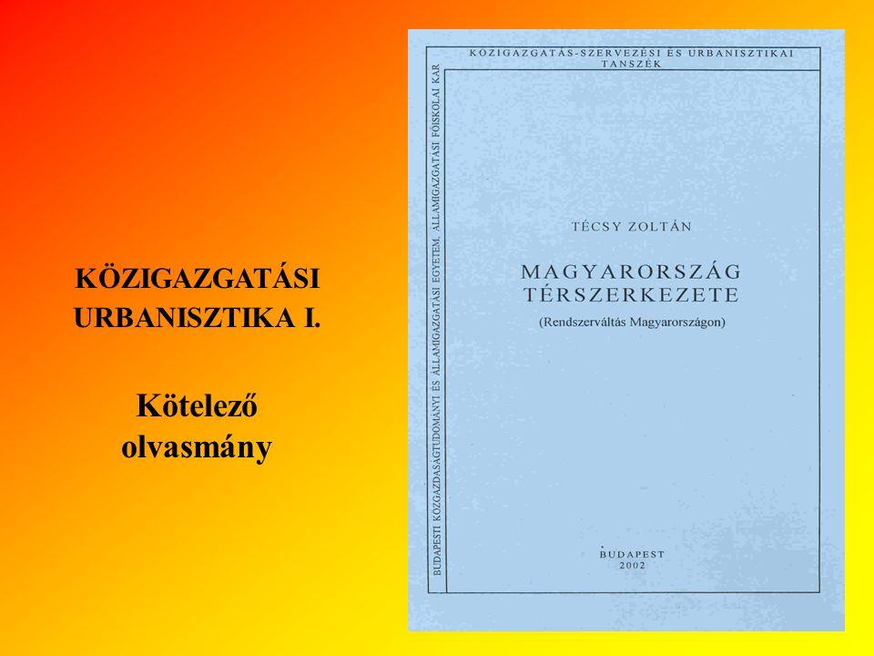 KÖZIGAZGATÁSI URBANISZTIKA I. Ajánlott olvasmányok
