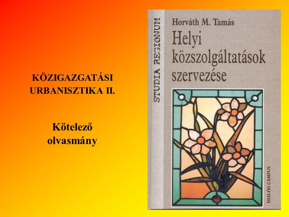 KÖZIGAZGATÁSI URBANISZTIKA II. Kötelező olvasmány