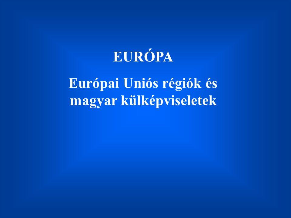 EURÓPA Európai Uniós régiók és magyar külképviseletek