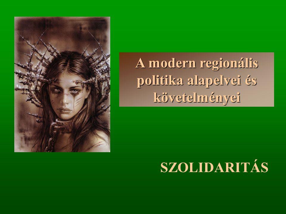 A modern regionális politika alapelvei és követelményei SZOLIDARITÁS
