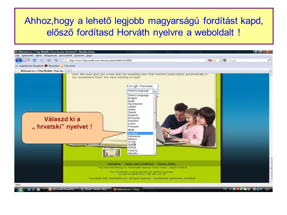 Ahhoz,hogy a lehető legjobb magyarságú fordítást kapd, elősző fordítasd Horváth nyelvre a weboldalt .