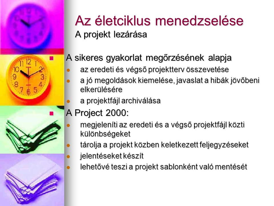 Az életciklus menedzselése A projekt lezárása A sikeres gyakorlat megőrzésének alapja A sikeres gyakorlat megőrzésének alapja az eredeti és végső proj