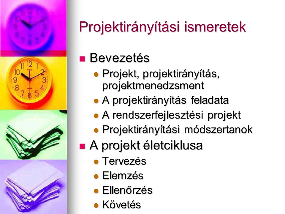 Projektirányítási ismeretek A projekttervezés eszközei A projekttervezés eszközei A projekt modellezése A projekt modellezése Projektmodellezési technikák Projektmodellezési technikák Felelősségi körök meghatározása Felelősségi körök meghatározása Projekt időbeli tervezése Projekt időbeli tervezése A kritikus út A kritikus út A tartalékidő A tartalékidő A projekt erőforrásai A projekt erőforrásai Az erőforrások típusai Az erőforrások típusai Erőforrás és időorientált tervezés Erőforrás és időorientált tervezés