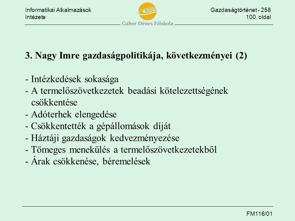 Informatikai AlkalmazásokGazdaságtörténet - 258 Intézete100. oldal FM116/01 3. Nagy Imre gazdaságpolitikája, következményei (2) - Intézkedések sokaság