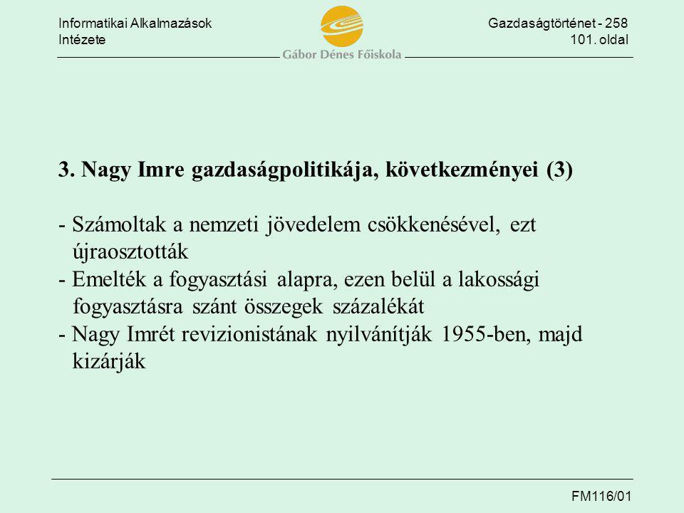 Informatikai AlkalmazásokGazdaságtörténet - 258 Intézete101. oldal FM116/01 3. Nagy Imre gazdaságpolitikája, következményei (3) - Számoltak a nemzeti