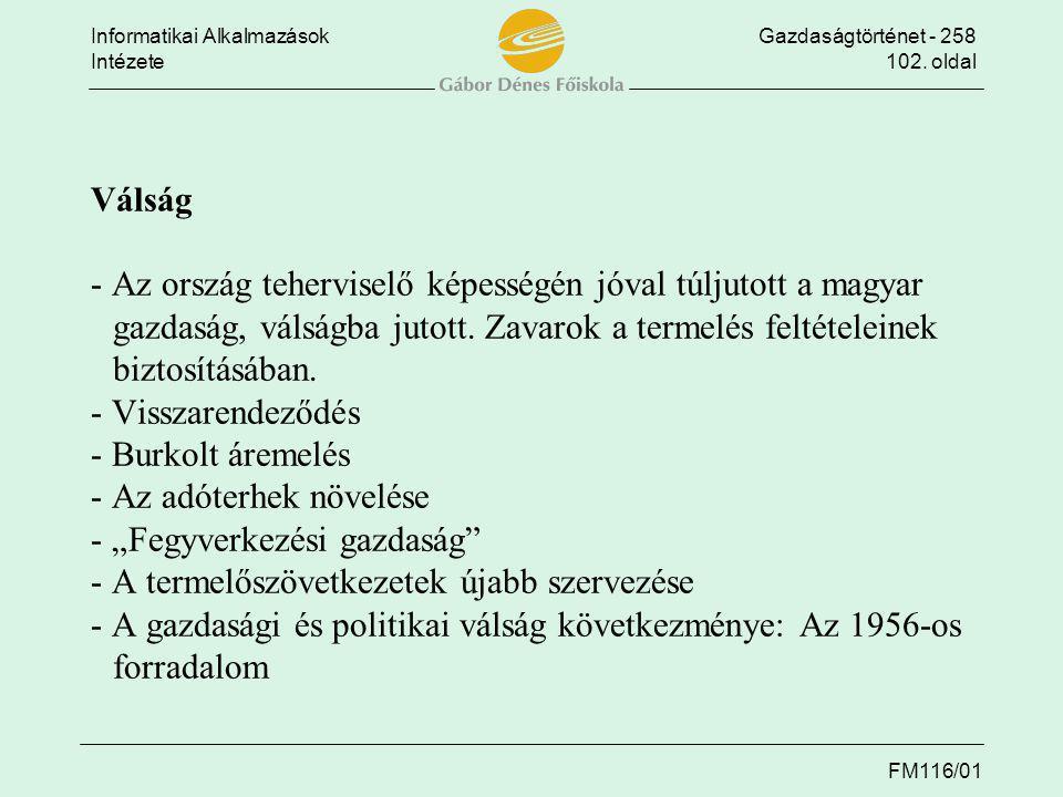 Informatikai AlkalmazásokGazdaságtörténet - 258 Intézete102. oldal FM116/01 Válság - Az ország teherviselő képességén jóval túljutott a magyar gazdasá