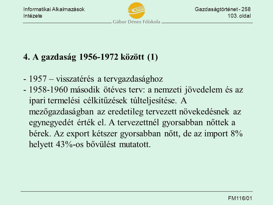 Informatikai AlkalmazásokGazdaságtörténet - 258 Intézete103. oldal FM116/01 4. A gazdaság 1956-1972 között (1) - 1957 – visszatérés a tervgazdasághoz
