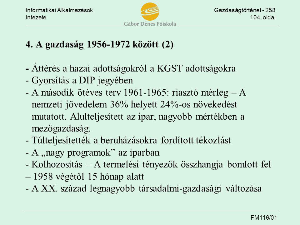 Informatikai AlkalmazásokGazdaságtörténet - 258 Intézete104. oldal FM116/01 4. A gazdaság 1956-1972 között (2) - Áttérés a hazai adottságokról a KGST