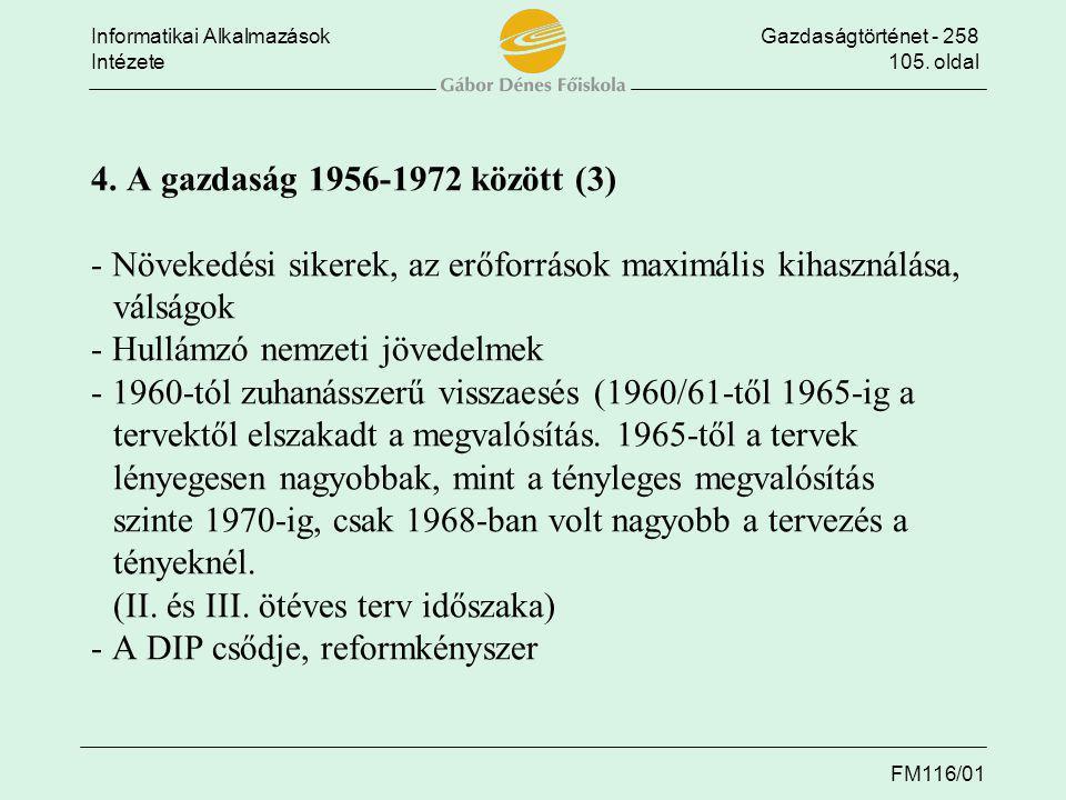 Informatikai AlkalmazásokGazdaságtörténet - 258 Intézete105. oldal FM116/01 4. A gazdaság 1956-1972 között (3) - Növekedési sikerek, az erőforrások ma