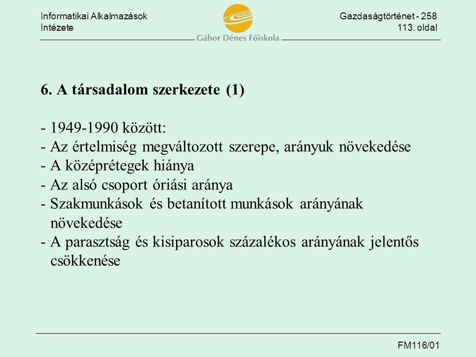 Informatikai AlkalmazásokGazdaságtörténet - 258 Intézete113. oldal FM116/01 6. A társadalom szerkezete (1) - 1949-1990 között: - Az értelmiség megvált