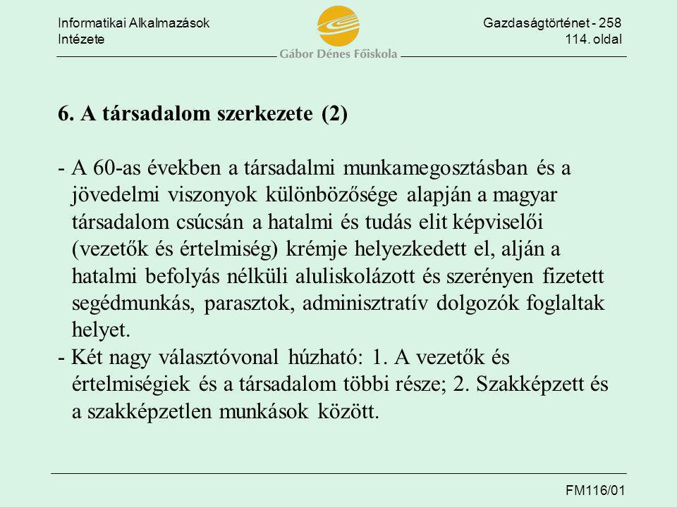 Informatikai AlkalmazásokGazdaságtörténet - 258 Intézete114. oldal FM116/01 6. A társadalom szerkezete (2) - A 60-as években a társadalmi munkamegoszt