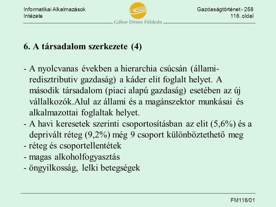 Informatikai AlkalmazásokGazdaságtörténet - 258 Intézete116. oldal FM116/01 6. A társadalom szerkezete (4) - A nyolcvanas években a hierarchia csúcsán