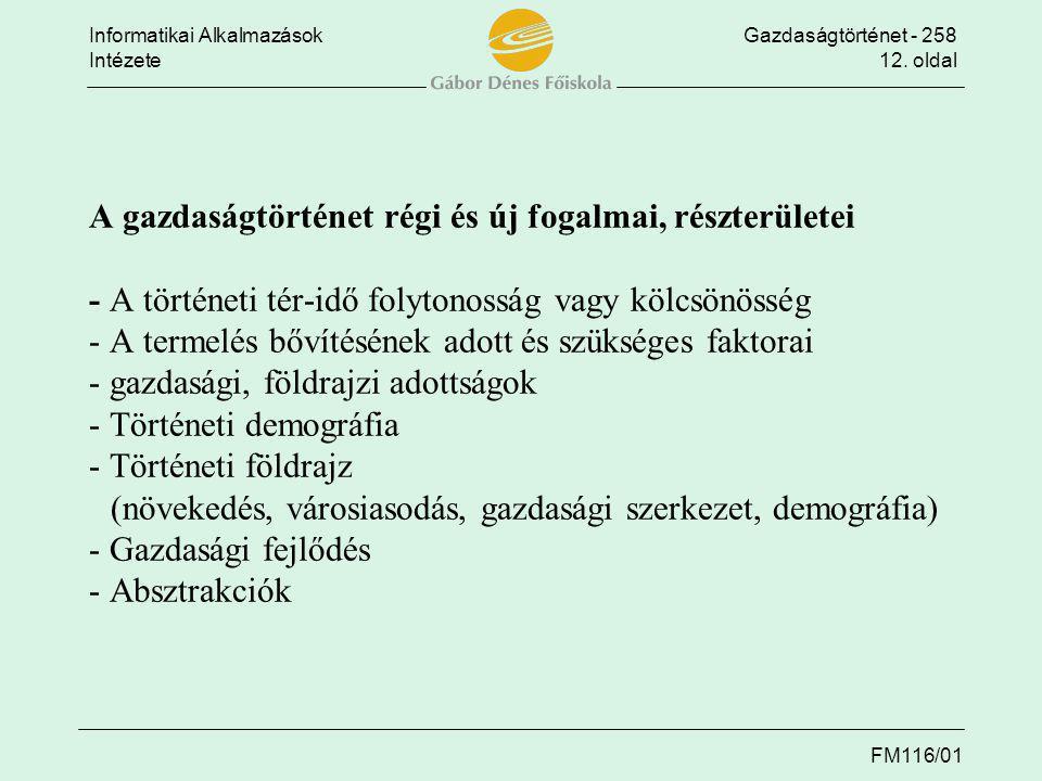 Informatikai AlkalmazásokGazdaságtörténet - 258 Intézete12. oldal FM116/01 A gazdaságtörténet régi és új fogalmai, részterületei - A történeti tér-idő