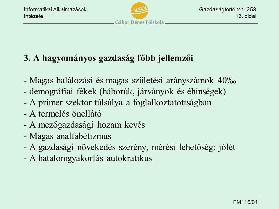 Informatikai AlkalmazásokGazdaságtörténet - 258 Intézete16. oldal FM116/01 3. A hagyományos gazdaság főbb jellemzői - Magas halálozási és magas szület